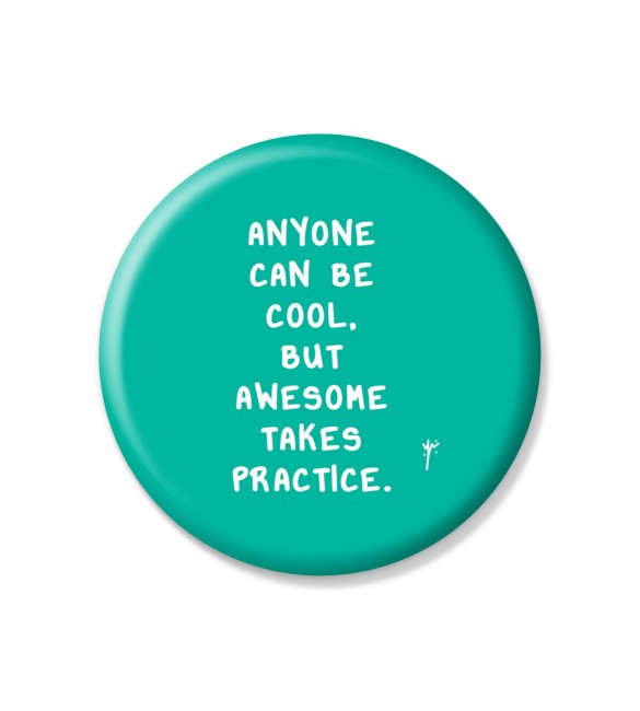 Anyone Can Be Cool. But Awesome Takes Practice Pin