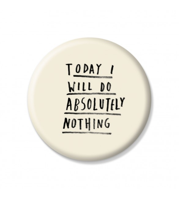 Today I Will Do Absolutely Nothing Pin