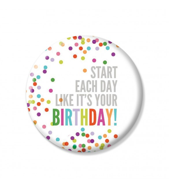 Start Each Day Like Its Your Birthday Pin