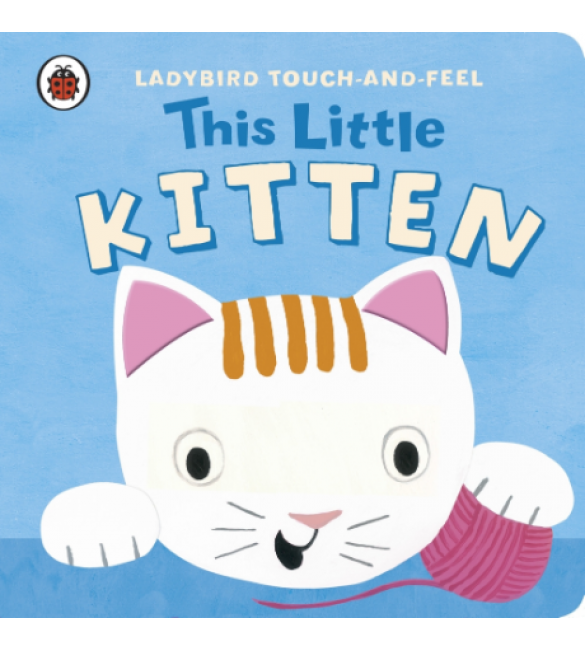 Ladybird Touch and Feel : This Little Kitten
