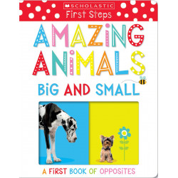 Scholastic : Amazing Animals Big And Small: A First Book Of Opposites