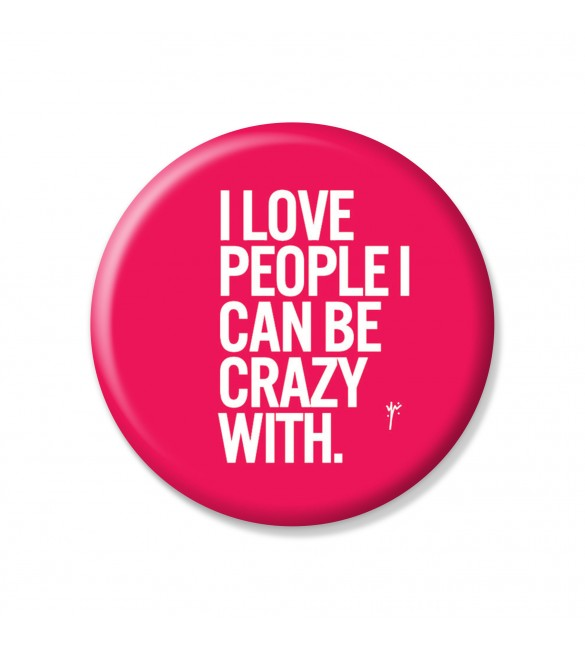 I Love People I Can Be Crazy With Pins