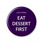 YM Sketch-Eat Dessert First Button Pin