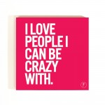 YM Sketch-I Love People I Can Be Crazy With Coasters